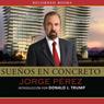 Suenos en concreto (Dreams in Particular): Lecciones de un multimillonario en el mundo del desarrollo por Jorge Perez (Unabridged), by Jorge Perez
