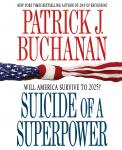 Suicide of a Superpower: Will America Survive to 2025?, by Patrick J. Buchanan