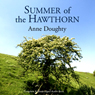 Summer of the Hawthorn (Unabridged), by Anne Doughty