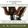 A Summons for Champion Strength: The Legacy of an Unsung Bible Hero: Soul Survivor Witness Series (Unabridged), by S. R. Sinclair