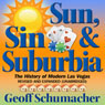 Sun, Sin, Suburbia: The History of Modern Las Vegas Revised and Expanded (Unabridged), by Geoff Schumacher