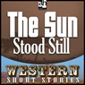 The Sun Stood Still (Unabridged)