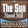 The Sun Stood Still (Unabridged), by Max Brand