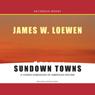 Sundown Towns: A Hidden Dimension of American Racism (Unabridged), by James Loewen