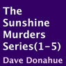 The Sunshine Murders Series, 1-5 (Unabridged), by Dave Donahue