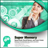 Super Memory: Speed Read, Recall Names, and Learn Faster (Unabridged), by Gary Small