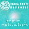 Super Motivacion Hipnosis (Super Motivation Hypnosis) Audiobook, by Erika Perez