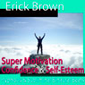 Super Motivation Hypnosis: Be More Motivated and Dedicate Yourself, Meditation, Hypnosis Self Help, Binaural Beats, Solfeggio Tones Audiobook, by Erick Brown Hypnosis