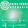 Supera el Miedo al Rechazo Hipnosis (Overcome Fear of Rejection Hypnosis) Audiobook, by Erika Perez
