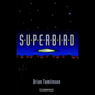Superbird (Unabridged), by Brian Tomlinson
