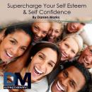 Supercharge Your Self Esteem and Self Confidence Audiobook, by Darren Marks