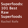 Superfoods: 101 Best Raw Superfoods (Unabridged), by Rachel Rofe