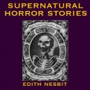 Supernatural Horror Stories: Tales of Terror (Unabridged) Audiobook, by Edith Nesbit