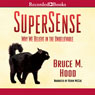 SuperSense: Why We Believe in the Unbelievable (Unabridged), by Bruce M. Hood