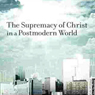 Supremacy of Christ in a Postmodern World (Unabridged) Audiobook, by John Piper