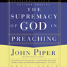 Supremacy of God in Preaching (Unabridged) Audiobook, by John Piper