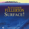 Surface! (Unabridged) Audiobook, by Alexander Fullerton