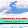 Surfing Liquid Blue Topaz: Regaining Lost Skills, Moving to Peak Performances (Unabridged), by Dr. Martin W. Oliver