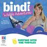 Surfing with the Turtles: Bindi Wildlife Adventures, Book 8 (Unabridged), by Bindi Irwin