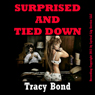 Surprised and Tied Down: A Very Rough Double Penetration Bondage Fantasy Erotica Story (Unabridged), by Tracy Bond