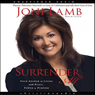 Surrender All: Your Answer to Living with Peace, Power, and Purpose (Unabridged), by Joni Lamb