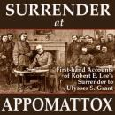 Surrender at Appomattox: First-hand Accounts of Robert E. Lees Surrender to Ulysses S. Grant (Unabridged) Audiobook, by Ulysses S. Grant