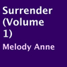 Surrender (Volume 1) (Unabridged) Audiobook, by Melody Anne