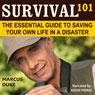 Survival 101: The Essential Guide to Saving Your Own Life in a Disaster (Unabridged) Audiobook, by Marcus Duke