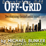 Surviving Off Off-Grid: Decolonizing the Industrial Mind (Unabridged) Audiobook, by Michael Bunker
