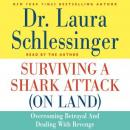 Surviving a Shark Attack (On Land): Overcoming Betrayal and Dealing with Revenge (Unabridged) Audiobook, by Laura Schlessinger
