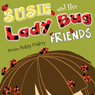 Susie and Her Lady Bug Friends (Unabridged) Audiobook, by Norene Phillips Mallory