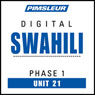 Swahili Phase 1, Unit 21: Learn to Speak and Understand Swahili with Pimsleur Language Programs Audiobook, by Pimsleur