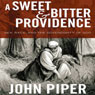 A Sweet & Bitter Providence: Sex, Race, and the Sovereignty of God (Unabridged), by John Piper