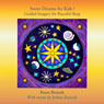 Sweet Dreams for Kids! Guided Imagery for Peaceful Sleep (Unabridged) Audiobook, by Kanta Bosniak