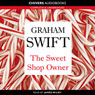The Sweet-Shop Owner (Unabridged), by Graham Swift