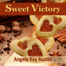 Sweet Victory (Unabridged) Audiobook, by Angela Kay Austin