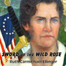 Sword of the Wild Rose (Unabridged) Audiobook, by Ruth Carmichael Ellinger