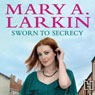Sworn to Secrecy (Unabridged), by Mary A. Larkin