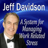 A System for Managing Work Related Stress (Unabridged) Audiobook, by Jeff Davidson