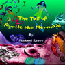 The Tail of Myrtle the Mermaid (Unabridged), by Michael Reece