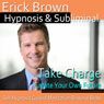 Take Charge Hypnosis: Control Your Future & Go After Your Dreams, Meditation, Hypnosis Self Help, Binaural Beats, Solfeggio Tones, by Erick Brown Hypnosis