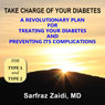 Take Charge of Your Diabetes: A Revolutionary Plan for Treating Diabetes and Preventing Its Complications (Unabridged) Audiobook, by Sarfraz Zaidi