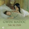 Take My Child (Unabridged) Audiobook, by Gwen Madoc