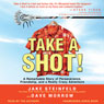 Take a Shot!: A Remarkable Story of Perseverance, Friendship, and a Really Crazy Adventure (Unabridged), by Jake Steinfeld