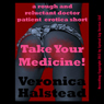 Take Your Medicine: A Rough and Reluctant Doctor/Patient Sex Short (The Doctor Is In) (Unabridged) Audiobook, by Veronica Halstead