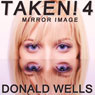 Taken! 4: Mirror Image, The Taken! Series of Short Stories (Unabridged) Audiobook, by Donald Wells