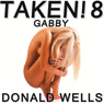 Taken! 8: The Taken! Series of Short Stories (Unabridged) Audiobook, by Donald Wells