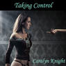 Taking Control: A First Time Bondage Tale (Unabridged) Audiobook, by Caralyn Knight