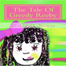The Tale of Greedy Reeby (Unabridged) Audiobook, by Lesley D. Nurse