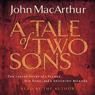 The Tale of Two Sons: The Inside Story of a Father, His Sons, and a Shocking Murder Audiobook, by John MacArthur
